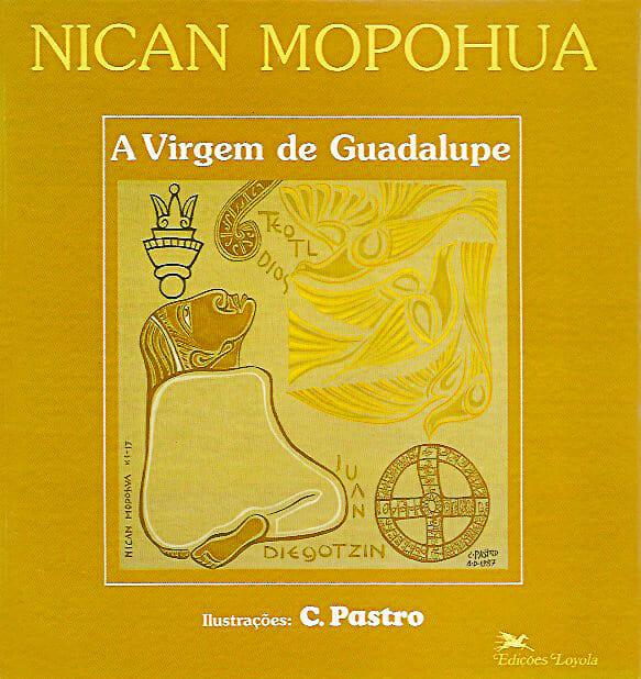 Nican Mopohua: A Virgem de Guadalupe. Hermann Multhaupt , Elisabeth Pregardier. Editora Loyola, 1989. Ilustrações de Cláudio Pastro.
