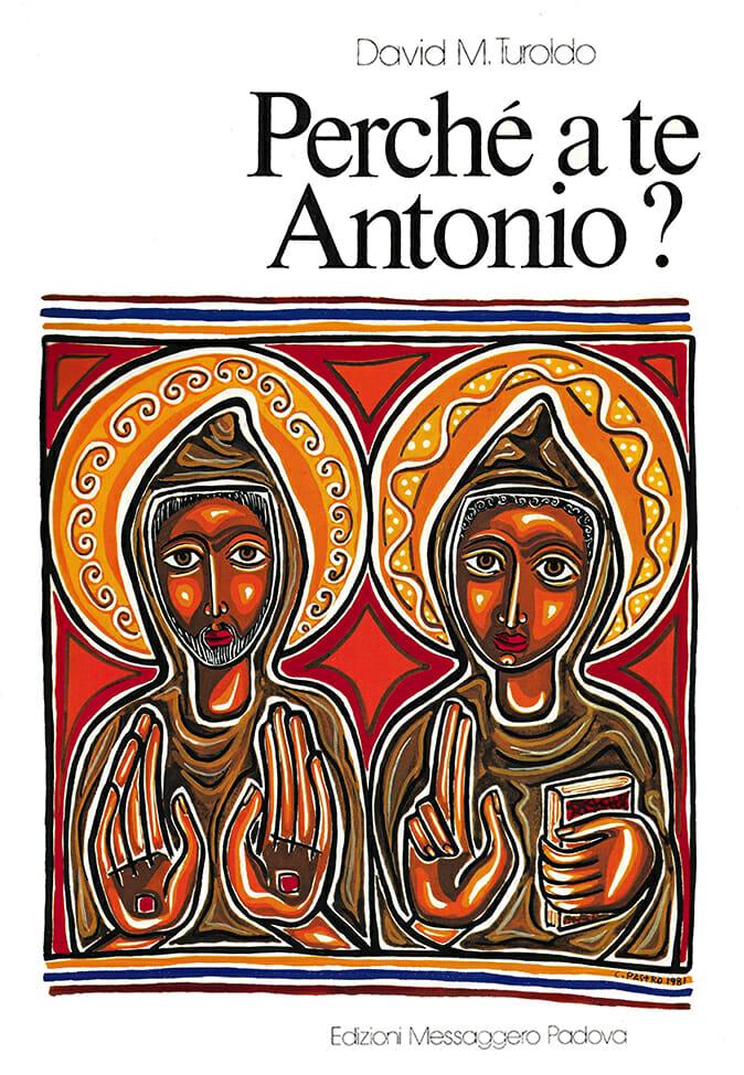 Perché  a  te  Antonio?Turoldo,  David  M. Edizioni  Messaggero  Padova,  1981. Ilustrações de Cláudio Pastro